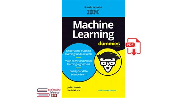 Machine Learning For Dummies®, IBM Limited Edition by Judith Hurwitz and Daniel Kirsch