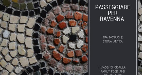 Passeggiare per Ravenna tra mosaici e storia antica