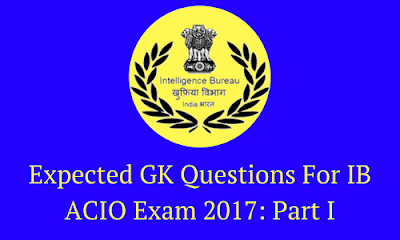 Expected GK Questions For IB ACIO Exam 2017: Part I
