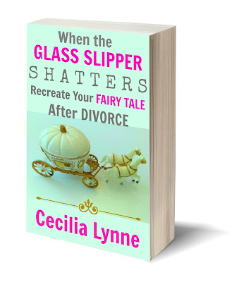 When the Glass Slipper Shatters: Recreate Your Fairy Tale by Cecilia Lynne
