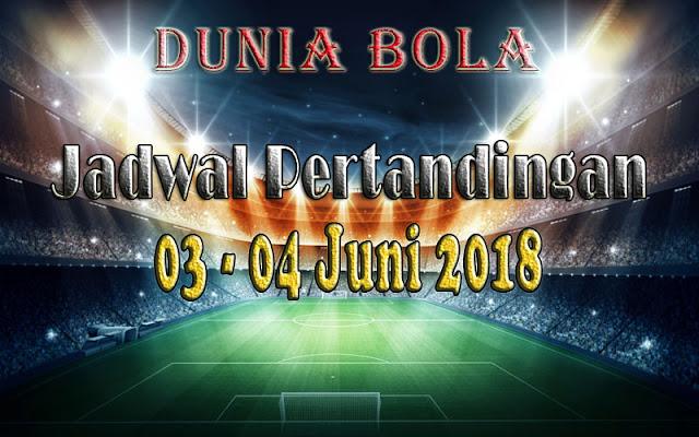 Jadwal Pertandingan Sepak Bola Tanggal 03 - 04 Juni 2018