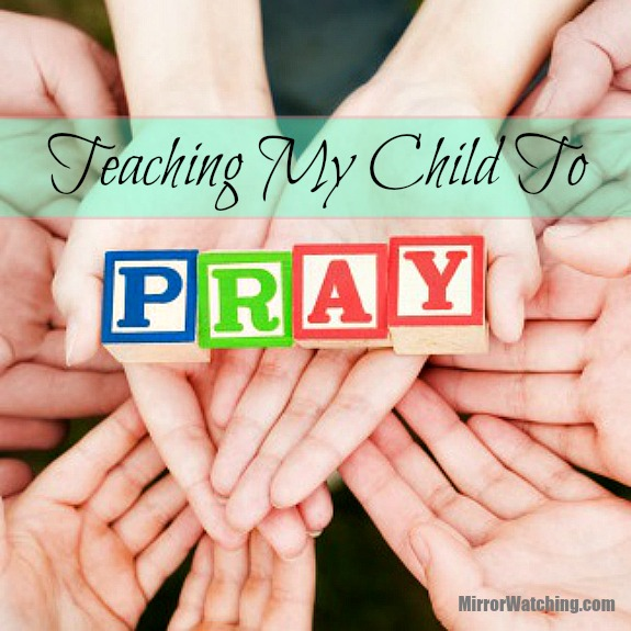 My thoughts about teaching my child to pray