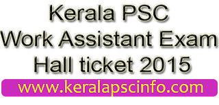 Download Kerala PSC Work Assistant hall ticket,  Kpsc Work Assistant hall ticket 2015,  PSC Work Assistant hall ticket 24-1-2015,  PSC Work Assistant January 2015, PSC work assistant exam january