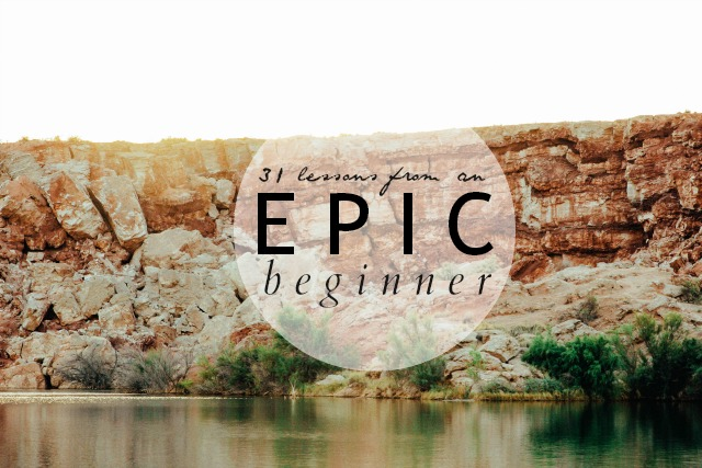 31 Lessons from an Epic Beginner