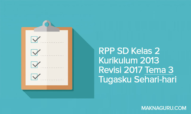 RPP SD Kelas 2 Kurikulum 2013 Revisi 2017 Tema 3 Tugasku Sehari-hari
