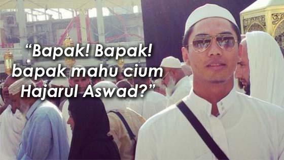 """""""Bapak! Bapak! Bapak mahu cium Hajarul Aswad?"""""""