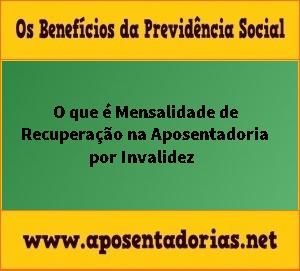 Mensalidade de recuperação na Aposentadoria por Invalidez.