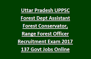Uttar Pradesh UPPSC Forest Dept Assistant Forest Conservator, Range Forest Officer Recruitment Exam 2017 137 Govt Jobs Online