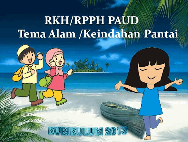 RKH PAUD Kelompok A 4-5 Tahun Kurikulum 2013 Tema Alam Semesta/Keindahan Pantai