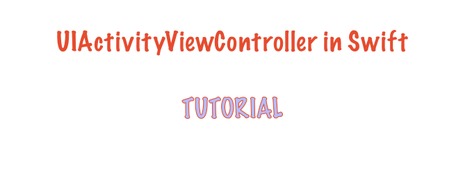 UIActivityViewController in Swift tutorial