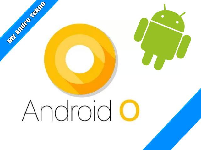 Keunggulan Android O yang Resmi di Rilis