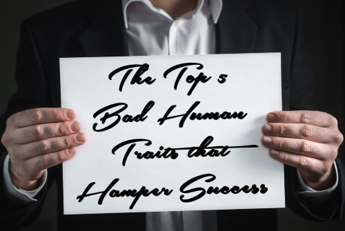 Top 5 bad human traits that hamper success