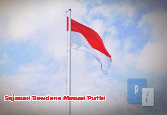 Sejarah Bendera Merah Putih