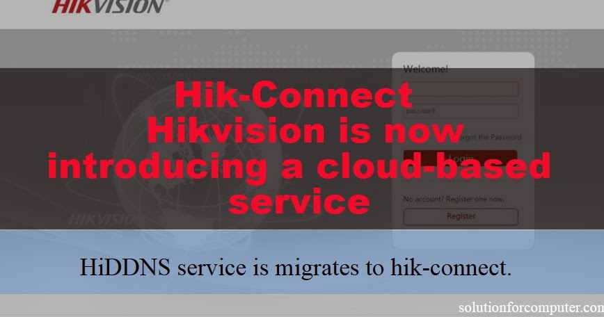 Hik-Connect - Hikvision is now introducing a cloud-based service