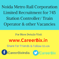 Noida Metro Rail Corporation Limited Recruitment for 745 Station Controller/ Train Operator, CRA, JE, Maintainer Vacancies