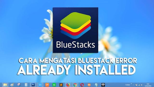 Dengan cara ini, error Bluestack is Already Installed on this Machine bisa di atasi