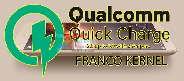Pengisian Baterai Xiaomi Redmi Note 3 PRO Kamu Terasa Lama? Coba Custom Kernel Franco: Support Qualcomm Quickcharge 2.0 up to 3.0 3 Ampere