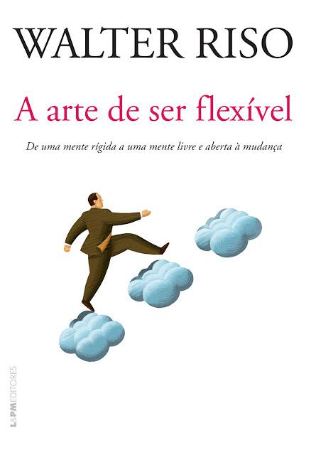 A arte de ser flexível Walter Riso