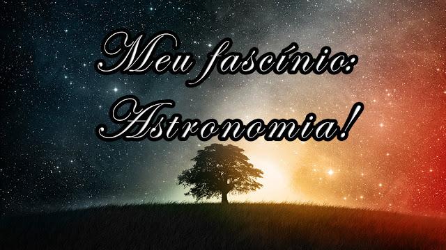 Fascínio pela Astronomia