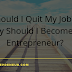 Why You Should Quit Your Job And Become An Entrepreneur?