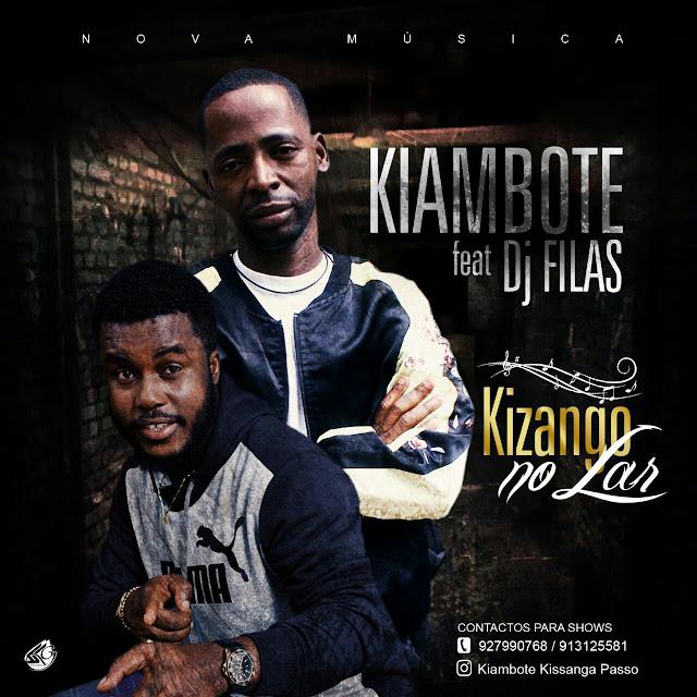 Kiambote Ft. DJ Filas - Kizango No Lar, Kiambote DJ Filas Kizango No Lar, Kiambote  Kizango No Lar