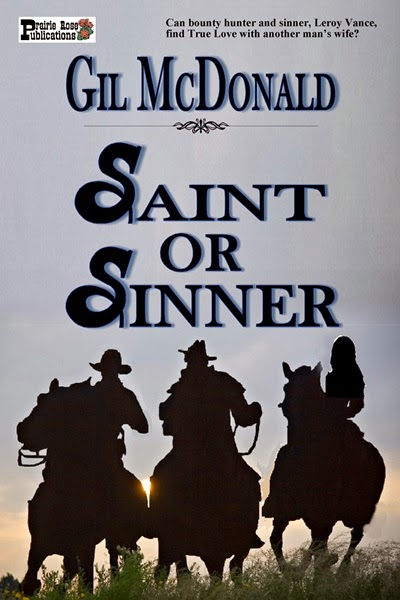 Can hard-hearted bounty hunter Leroy Vance find True Love with another man's wife? SAINT OR SINNER by Gil McDonald, from Prairie Rose Publications