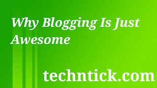 Why Blogging Is Just Awesome
