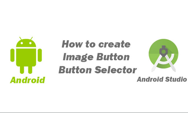 How to create Image Button and Android Button Selector in Android Studio