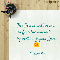 The power within me to face the world is by virtue of your love - sidwanshu