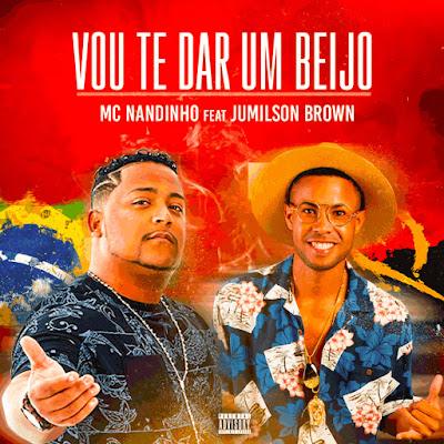 MC Nandinho Feat. Jumilson Brown - Vou te dar um Beijo (Funk) [DOWNLOAD]