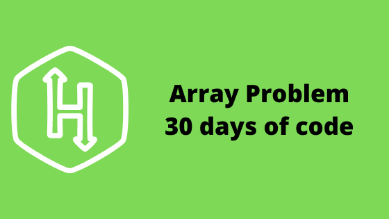 Array problem solution - 30 days of code HackerRank