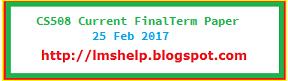 CS508 Current FinalTerm Paper 25 Feb 2017