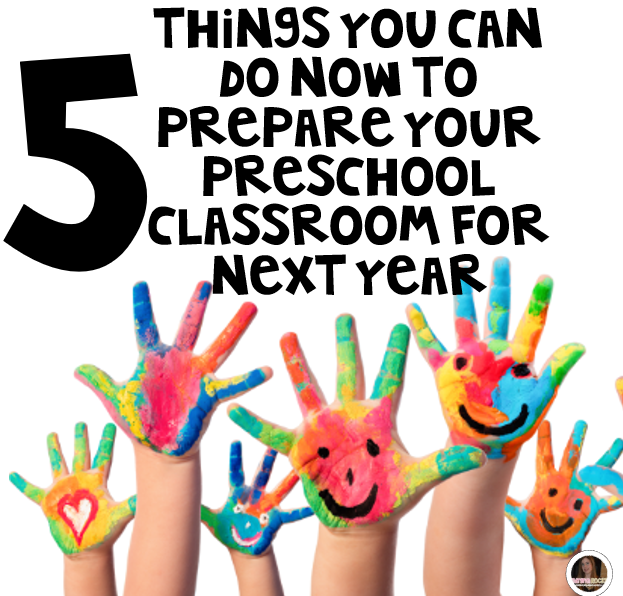 Get your preschool classroom ready!  5 things you can do now to prepare your preschool classroom for next year!
