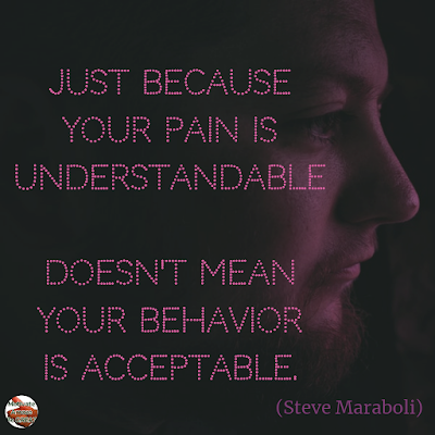 "Quotes About Change To Improve Your Life: ""Just because your pain is understandable, doesn't mean your behavior is acceptable."" ― Steve Maraboli"