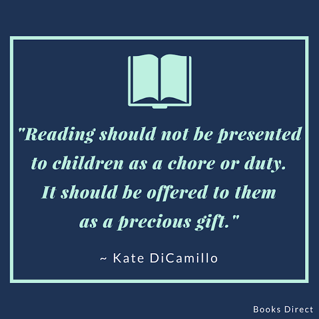 """Reading should not be presented to children as a chore or duty. It should be offered to them as a precious gift."" ~ Kate DiCamillo"