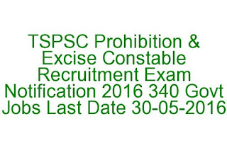 Telangana TSPSC Prohibition & Excise Constable Recruitment Exam Notification 2016 340 Govt Jobs Last Date 30-05-2016