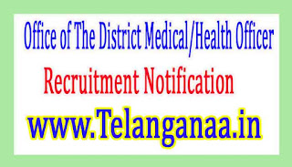 Office of The District Medical/Health OfficerGovernment of Telangana Recruitment Notification 2017