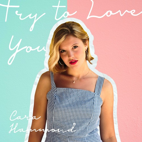 Cara Hammond Releases New Single 'Try To Love You'