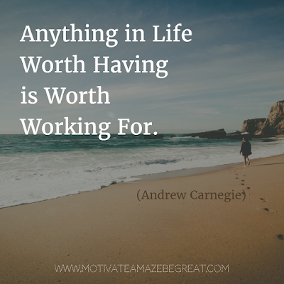 "Featured on 33 Rare Success Quotes In Images To Inspire You: ""Anything in life worth having is worth working for."" - Andrew Carnegie"