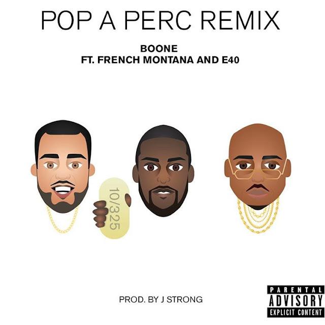 Boone – Pop A Perc (Remix) (feat. French Montana & E-40)