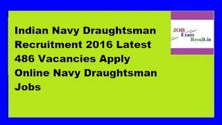 Indian Navy Draughtsman Recruitment 2016 Latest 486 Vacancies Apply Online Navy Draughtsman Jobs