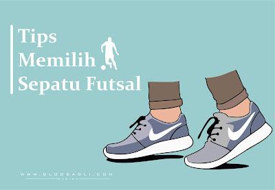 Ini Dia Tips - Tips Yang Perlu Diperhatikan Dalam Memilih Sepatu Futsal