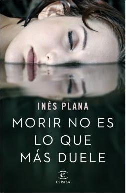 Reseña: Morir no es lo que más duele de Inés Plana (Espasa, 2018)