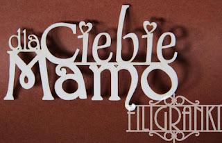http://www.filigranki.pl/napisy/961-tekturka-napisdla-ciebie-mamo.html?search_query=dla+ciebie+mamo&results=1