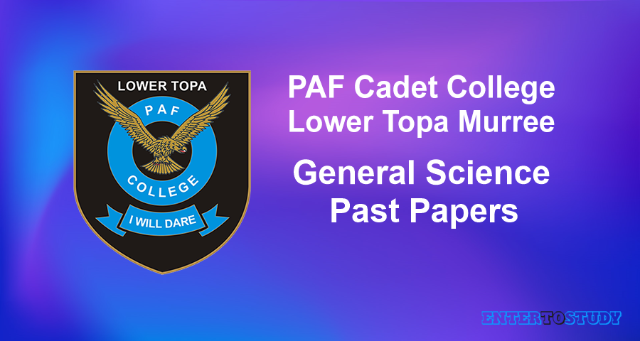 General Science Past Papers PAF Cadet College Lower Topa