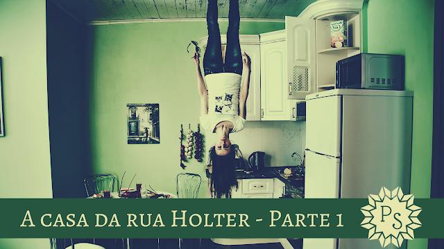 A casa da Rua Holter - Parte 1
