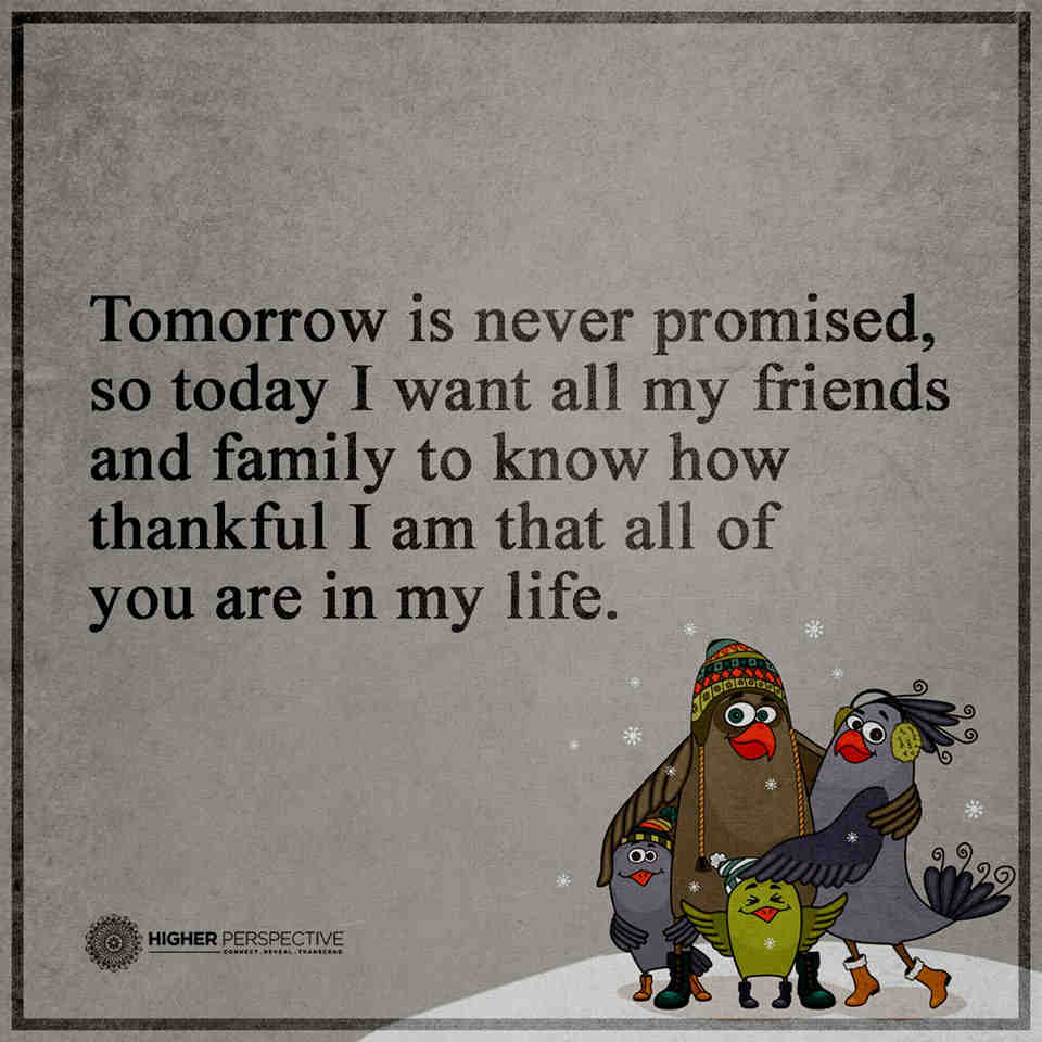 Tomorrow Is Never Promised So Today I Want All My Friends And Family