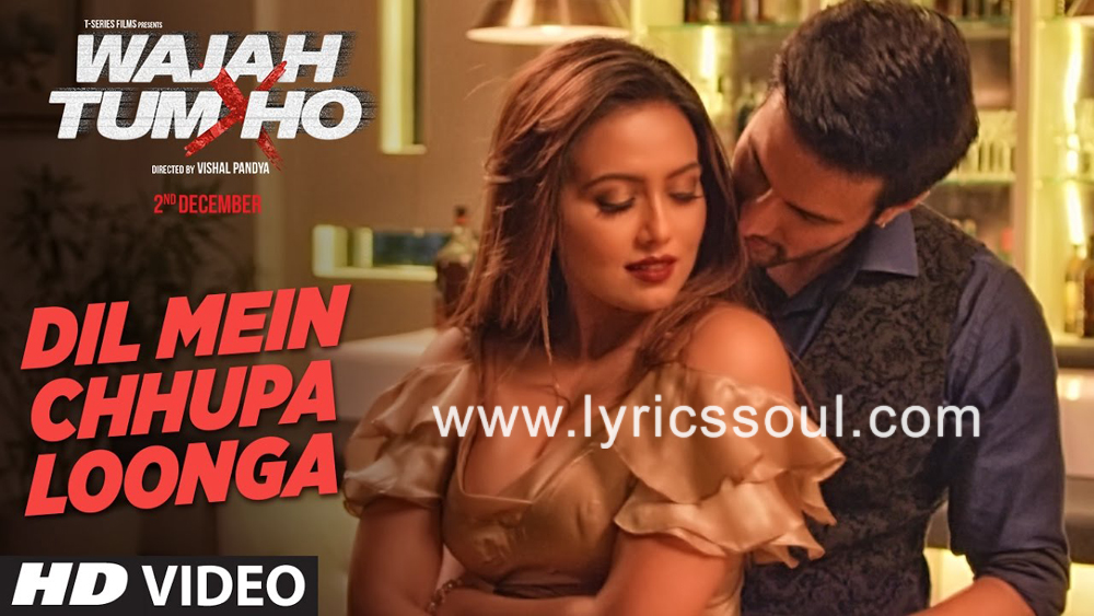 The Dil Mein Chhupa Loonga lyrics from 'Wajah Tum Ho', The song has been sung by Armaan Malik, Tulsi Kumar, . featuring Rajniesh Duggall, Sherlyn Chopra, Sana Khan, . The music has been composed by Meet Bros, , . The lyrics of Dil Mein Chhupa Loonga has been penned by Kumaar,