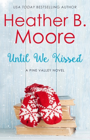 Heidi Reads... Until We Kissed by Heather B. Moore