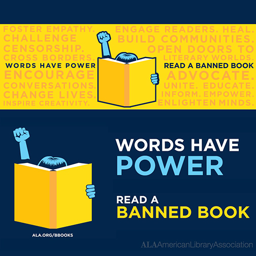 Poster for Banned Books week.  A Figure reading a book with a fist in the air.  Text: words have power.  Other words in background like: challenge, censorship, foster empathy, conversation